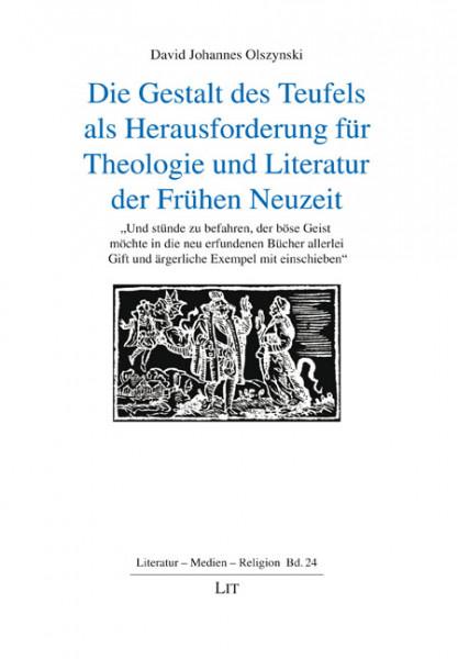 Der Teufel als Herausforderung für Theologie und Literatur der Frühen Neuzeit