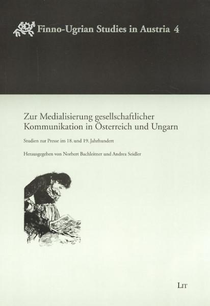 Zur Medialisierung gesellschaftlicher Kommunikation in Österreich und Ungarn