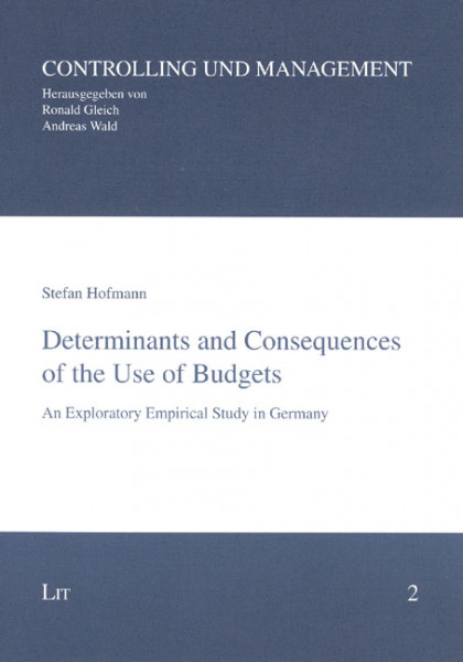 Determinants and Consequences of the Use of Budgets