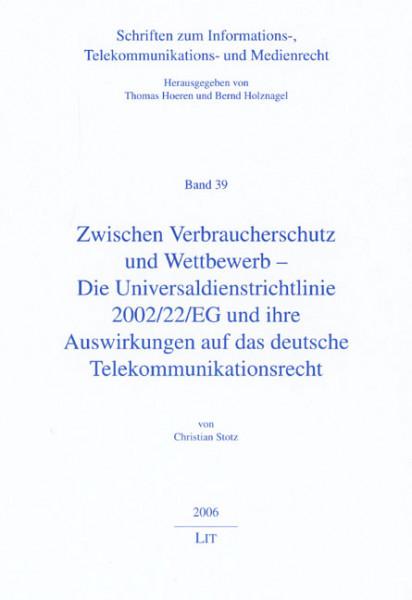 Zwischen Verbraucherschutz und Wettbewerb - Die Universaldienstrichtlinie 2002/22/EG und ihre Auswirkungen auf das deutsche Telekommunikationsrecht